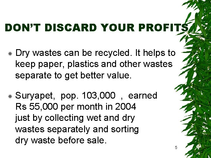 DON'T DISCARD YOUR PROFITS Dry wastes can be recycled. It helps to keep paper,