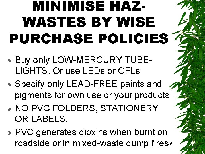 MINIMISE HAZWASTES BY WISE PURCHASE POLICIES Buy only LOW-MERCURY TUBELIGHTS. Or use LEDs or