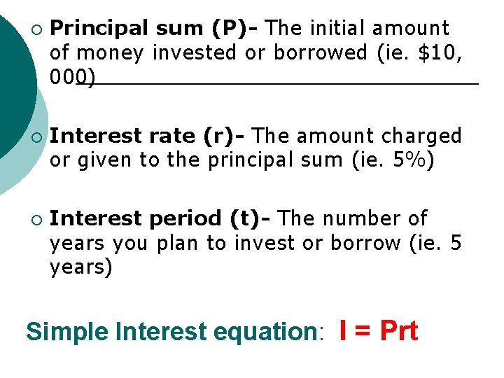 ¡ ¡ ¡ Principal sum (P)- The initial amount of money invested or borrowed
