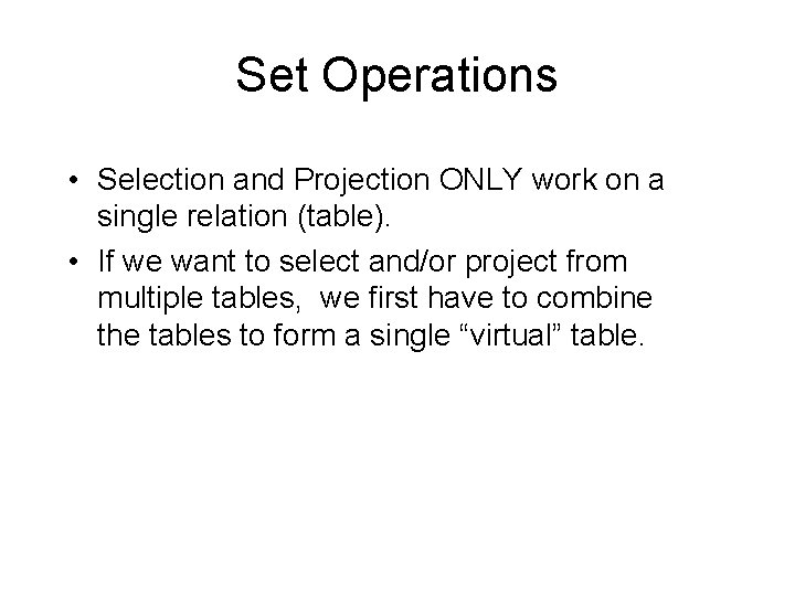 Set Operations • Selection and Projection ONLY work on a single relation (table). •