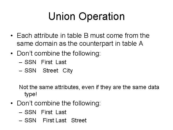Union Operation • Each attribute in table B must come from the same domain