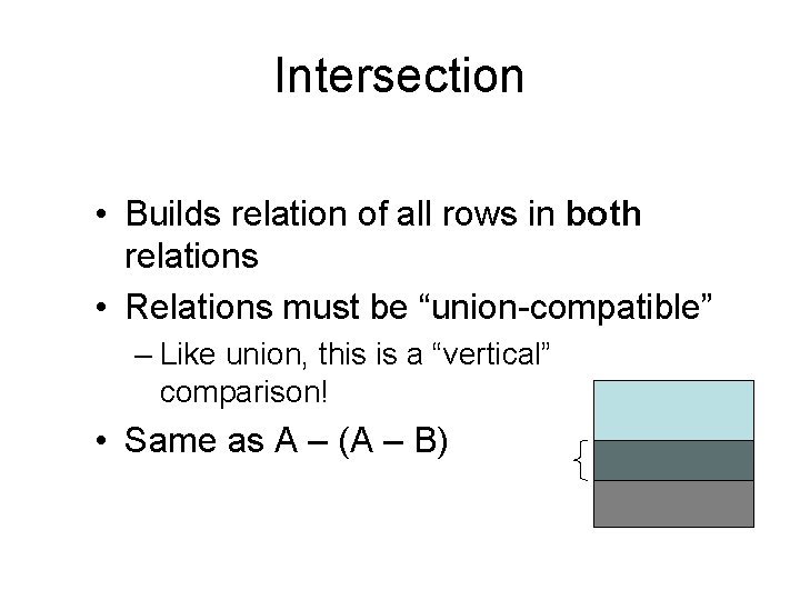 Intersection • Builds relation of all rows in both relations • Relations must be