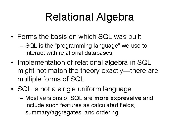 Relational Algebra • Forms the basis on which SQL was built – SQL is