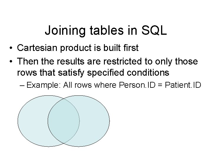 Joining tables in SQL • Cartesian product is built first • Then the results