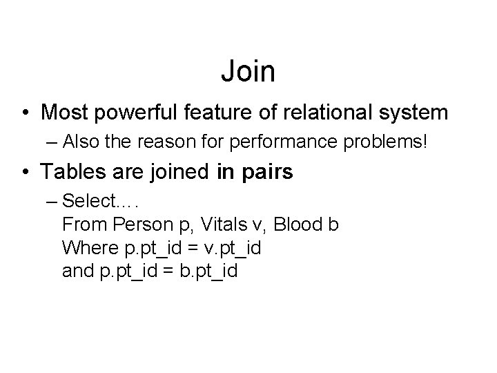 Join • Most powerful feature of relational system – Also the reason for performance