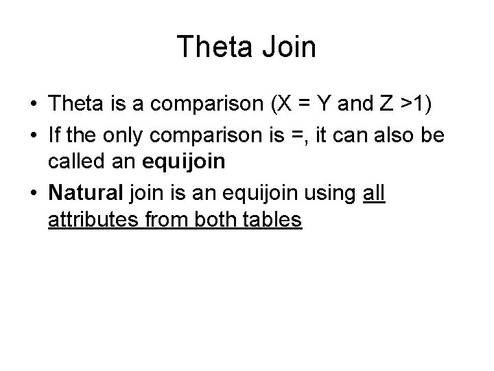 Theta Join • Theta is a comparison (X = Y and Z >1) •