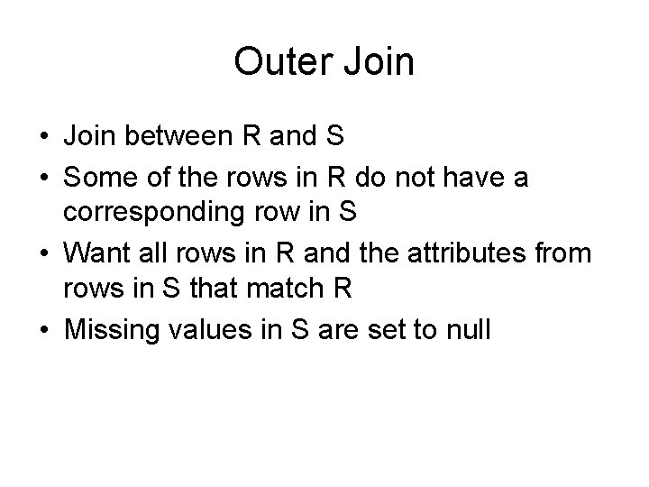 Outer Join • Join between R and S • Some of the rows in
