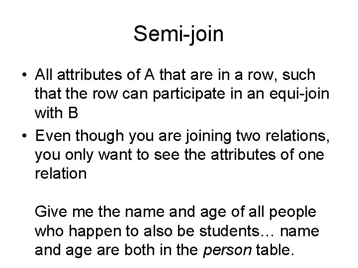 Semi-join • All attributes of A that are in a row, such that the