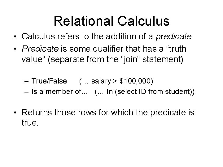 Relational Calculus • Calculus refers to the addition of a predicate • Predicate is
