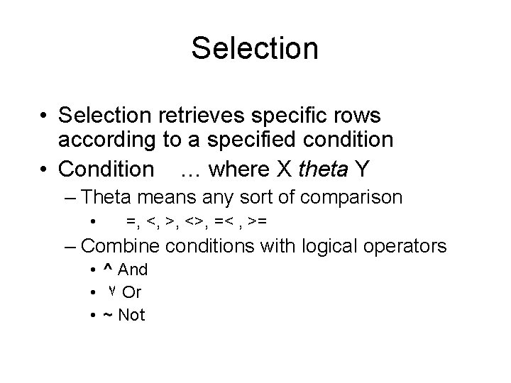 Selection • Selection retrieves specific rows according to a specified condition • Condition …