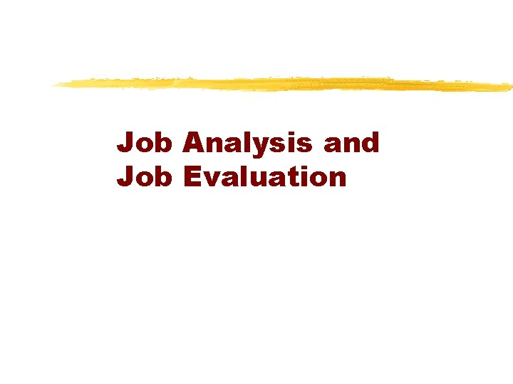 Job Analysis and Job Evaluation
