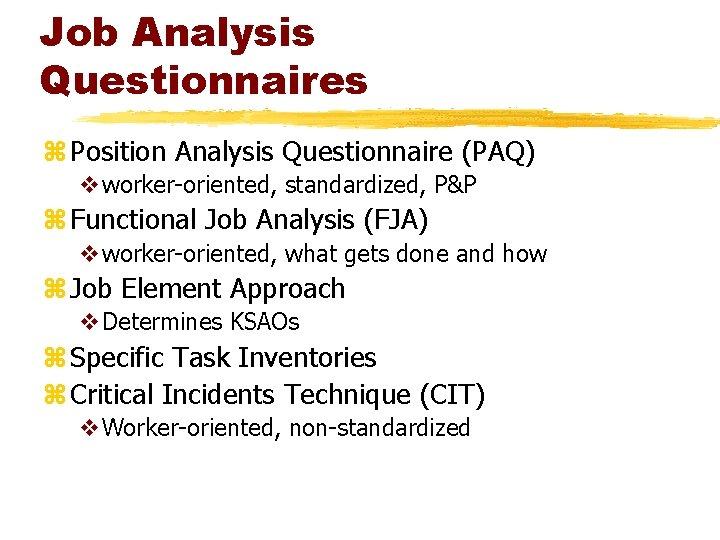 Job Analysis Questionnaires z Position Analysis Questionnaire (PAQ) vworker-oriented, standardized, P&P z Functional Job