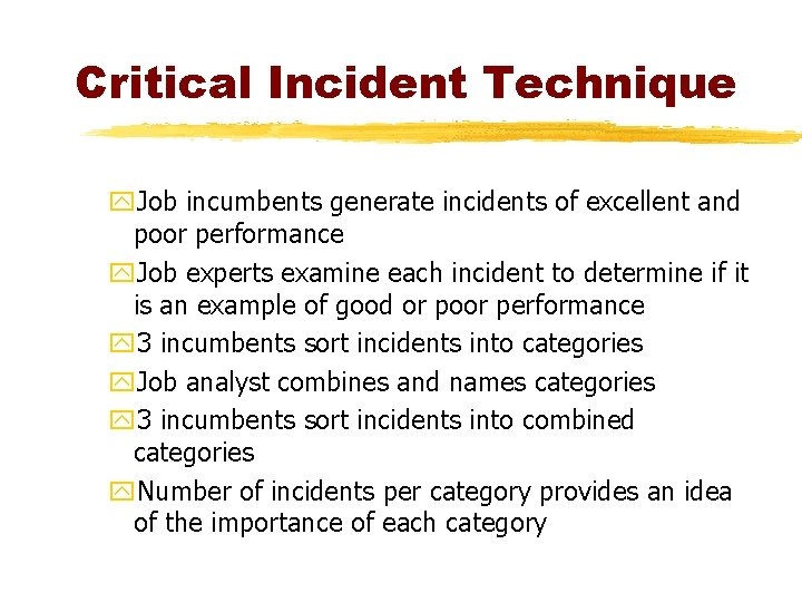 Critical Incident Technique y. Job incumbents generate incidents of excellent and poor performance y.