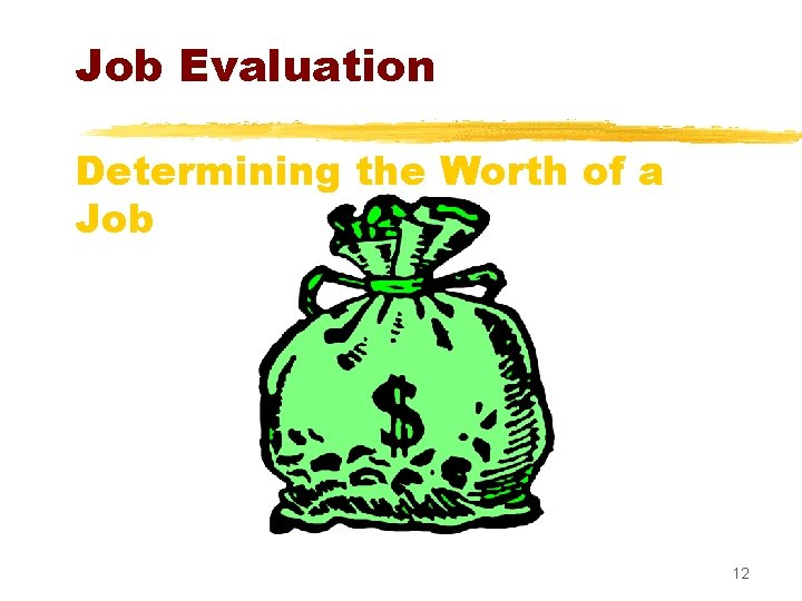 Job Evaluation Determining the Worth of a Job 12