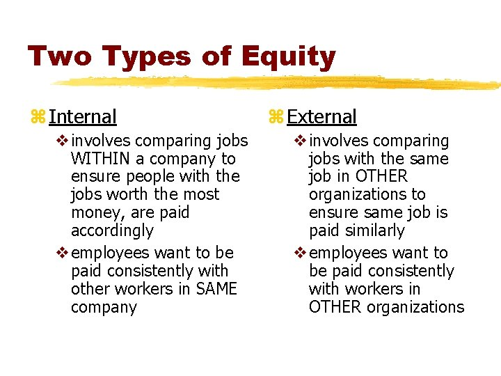 Two Types of Equity z Internal vinvolves comparing jobs WITHIN a company to ensure