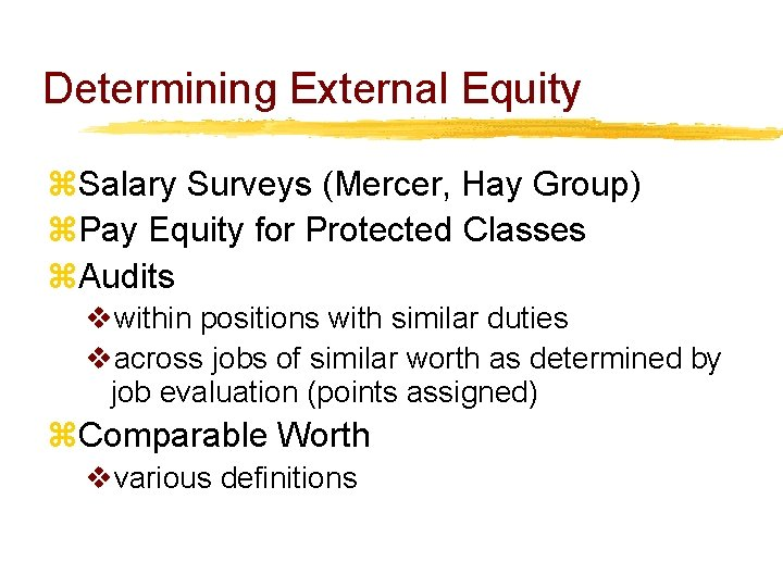 Determining External Equity z. Salary Surveys (Mercer, Hay Group) z. Pay Equity for Protected