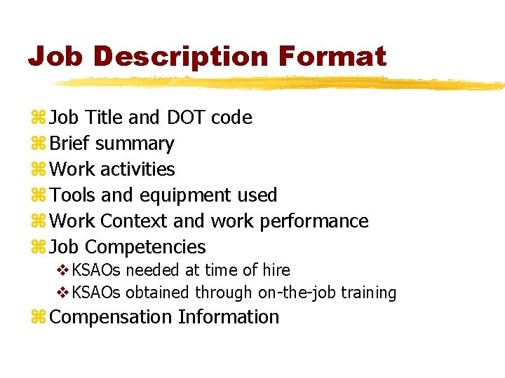 Job Description Format z Job Title and DOT code z Brief summary z Work
