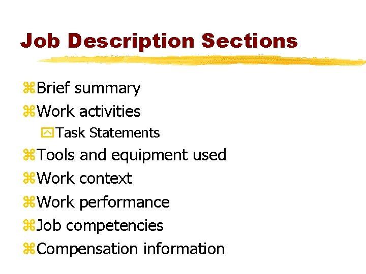 Job Description Sections z. Brief summary z. Work activities y. Task Statements z. Tools