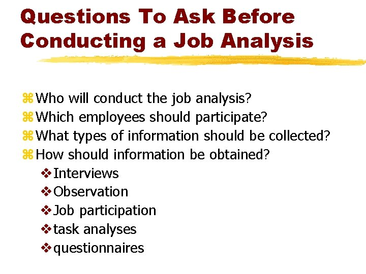 Questions To Ask Before Conducting a Job Analysis z Who will conduct the job