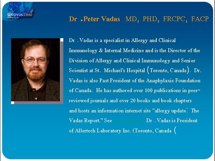 Dr. Peter Vadas MD, PHD, FRCPC, FACP Dr. Vadas is a specialist in Allergy
