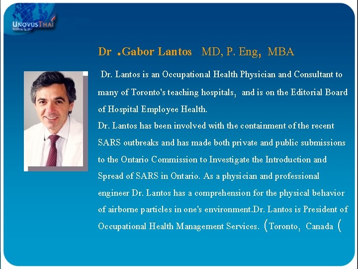 Dr. Gabor Lantos MD, P. Eng, MBA Dr. Lantos is an Occupational Health Physician