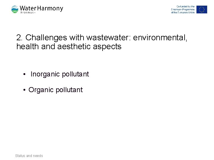 2. Challenges with wastewater: environmental, health and aesthetic aspects • Inorganic pollutant • Organic