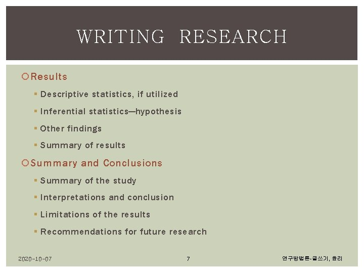 WRITING RESEARCH Results § Descriptive statistics, if utilized § Inferential statistics—hypothesis § Other findings