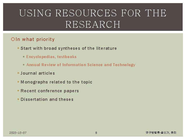 USING RESOURCES FOR THE RESEARCH In what priority § Start with broad syntheses of