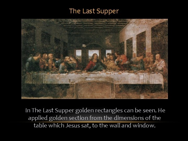 The Last Supper In The Last Supper golden rectangles can be seen. He applied