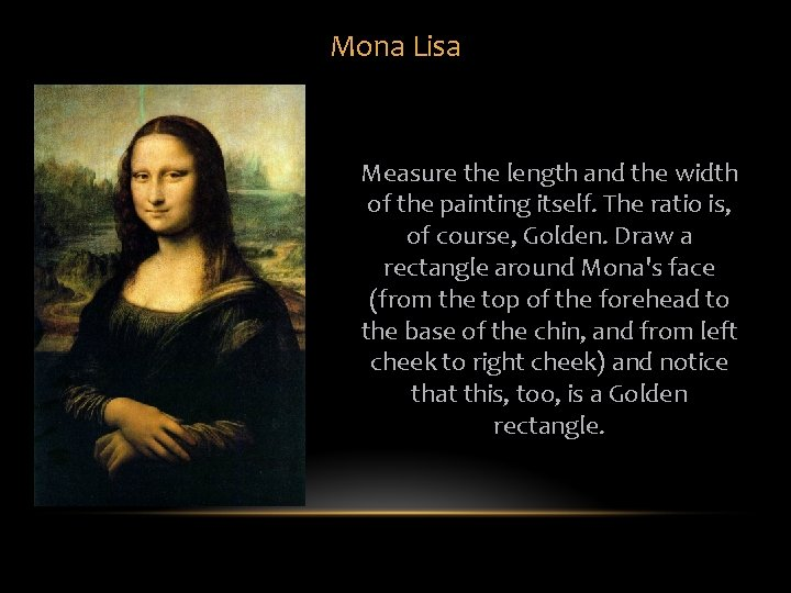 Mona Lisa Measure the length and the width of the painting itself. The ratio
