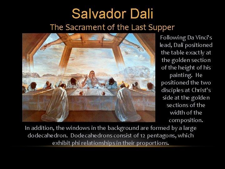Salvador Dali The Sacrament of the Last Supper Following Da Vinci's lead, Dali positioned