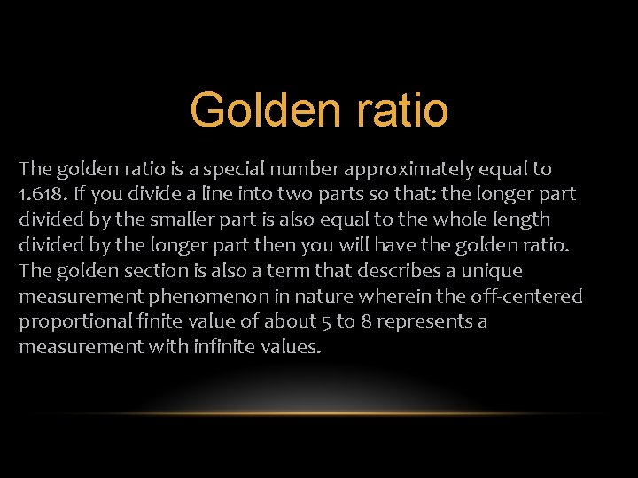 Golden ratio The golden ratio is a special number approximately equal to 1. 618.