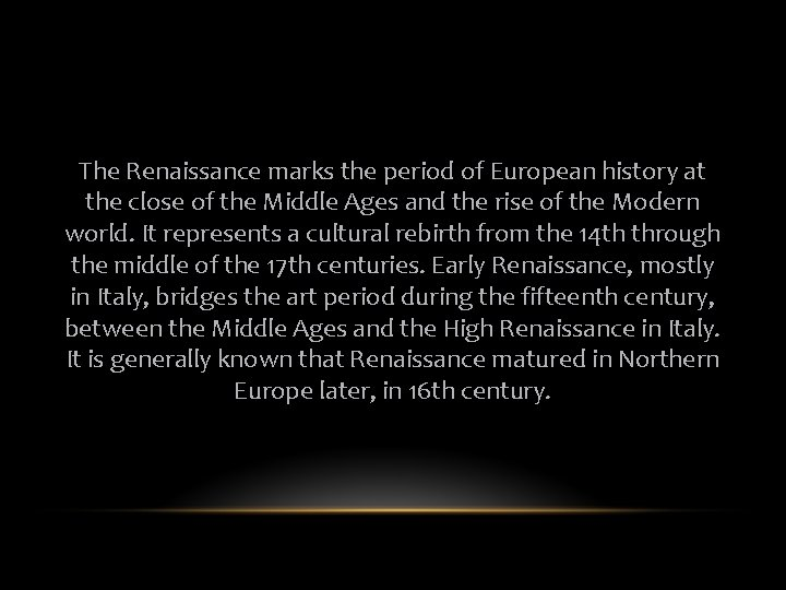 The Renaissance marks the period of European history at the close of the Middle