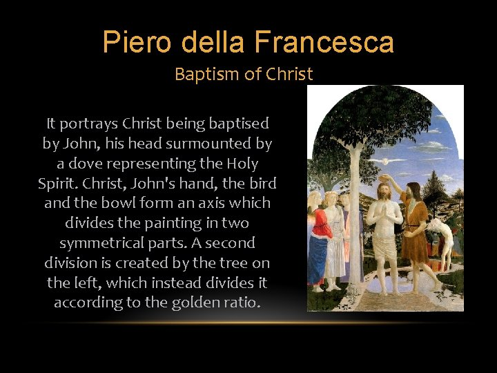 Piero della Francesca Baptism of Christ It portrays Christ being baptised by John, his