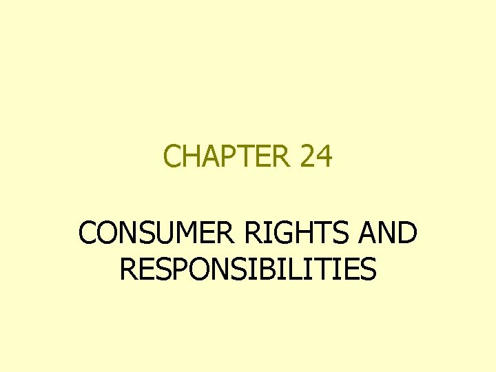 CHAPTER 24 CONSUMER RIGHTS AND RESPONSIBILITIES