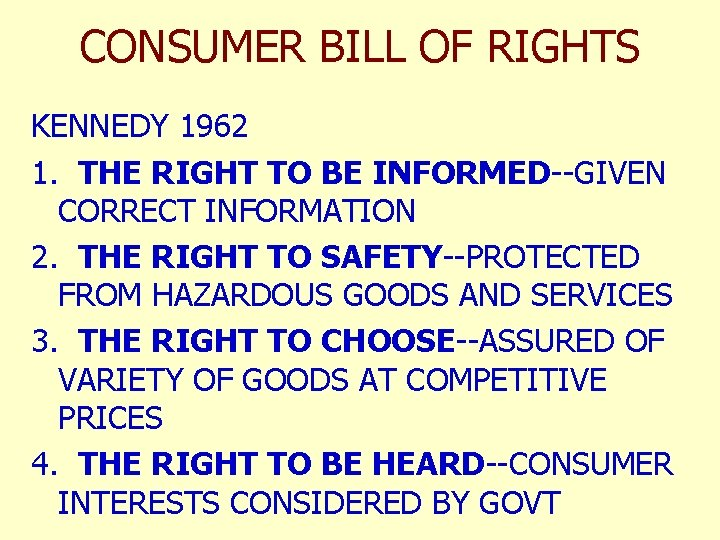 CONSUMER BILL OF RIGHTS KENNEDY 1962 1. THE RIGHT TO BE INFORMED--GIVEN CORRECT INFORMATION