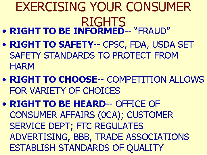 """EXERCISING YOUR CONSUMER RIGHTS • RIGHT TO BE INFORMED-- """"FRAUD"""" • RIGHT TO SAFETY--"""