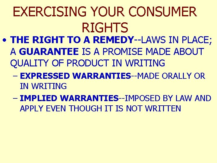 EXERCISING YOUR CONSUMER RIGHTS • THE RIGHT TO A REMEDY--LAWS IN PLACE; A GUARANTEE