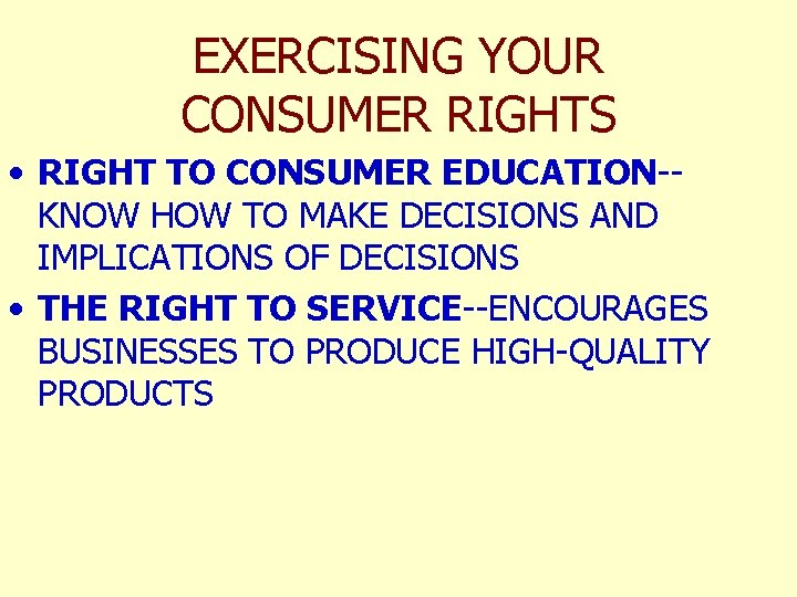 EXERCISING YOUR CONSUMER RIGHTS • RIGHT TO CONSUMER EDUCATION-KNOW HOW TO MAKE DECISIONS AND