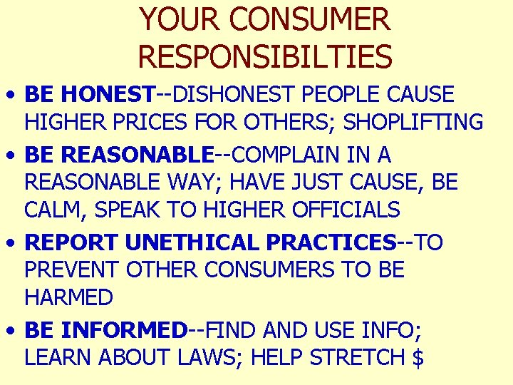 YOUR CONSUMER RESPONSIBILTIES • BE HONEST--DISHONEST PEOPLE CAUSE HIGHER PRICES FOR OTHERS; SHOPLIFTING •