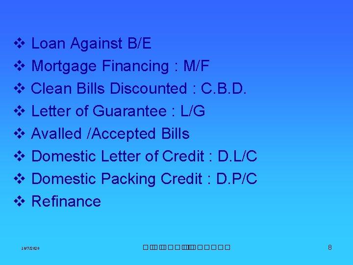 v Loan Against B/E v Mortgage Financing : M/F v Clean Bills Discounted :