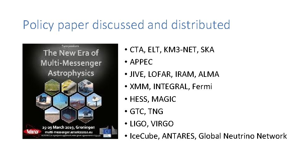 Policy paper discussed and distributed • CTA, ELT, KM 3 -NET, SKA • APPEC