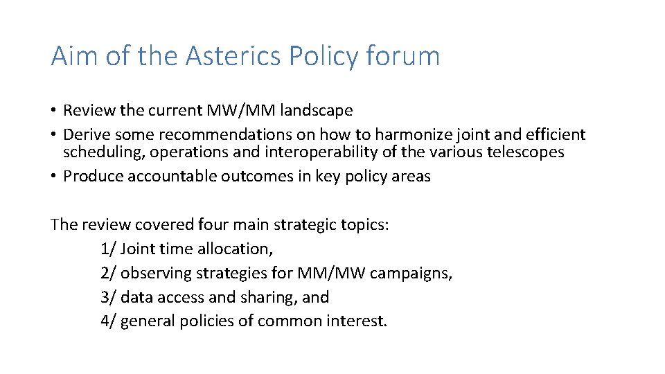 Aim of the Asterics Policy forum • Review the current MW/MM landscape • Derive