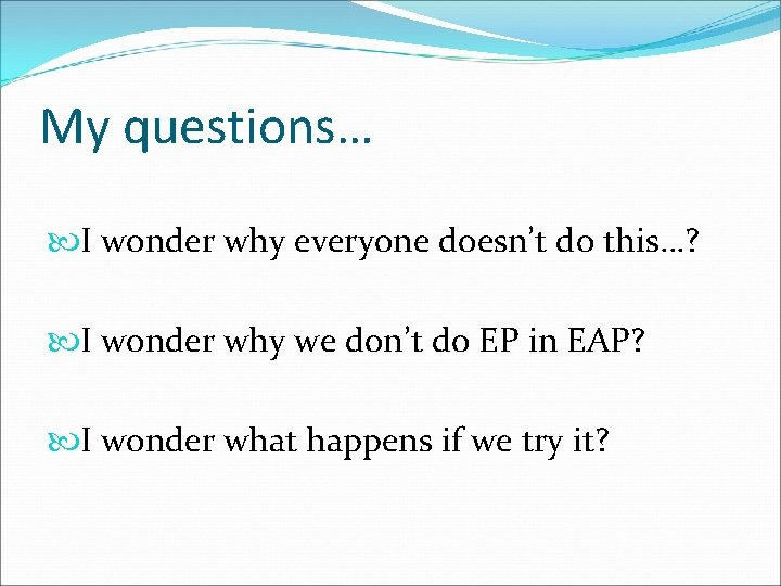 My questions… I wonder why everyone doesn't do this…? I wonder why we don't