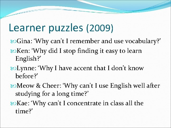 Learner puzzles (2009) Gina: 'Why can't I remember and use vocabulary? ' Ken: 'Why