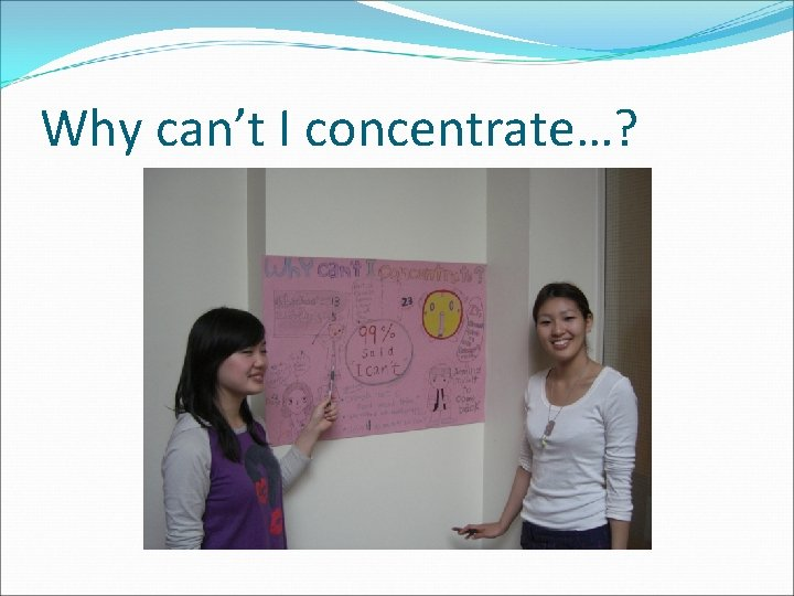 Why can't I concentrate…?