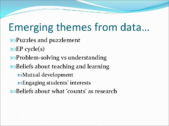 Emerging themes from data… Puzzles and puzzlement EP cycle(s) Problem-solving vs understanding Beliefs about