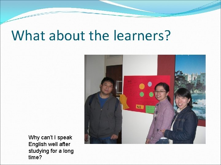 What about the learners? Why can't I speak English well after studying for a