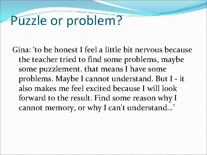 Puzzle or problem? Gina: 'to be honest I feel a little bit nervous because
