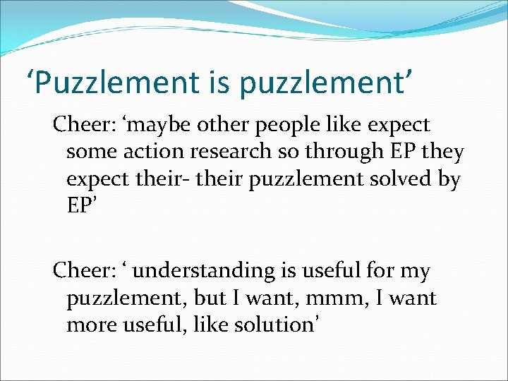 'Puzzlement is puzzlement' Cheer: 'maybe other people like expect some action research so through